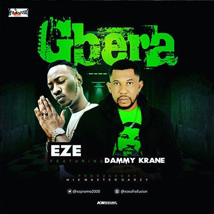 Eze ft. Dammy Krane Gbera (Prod By Mix Masta Garzy)