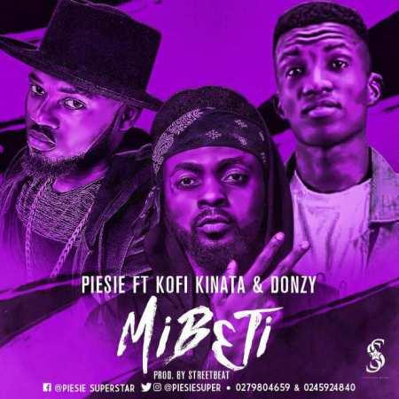Piesie Mibeti ft. Donzy Kofi Kinaata Prod. By IamStreetBeatGH - Piesie - Mibeti ft. Donzy, Kofi Kinaata (Prod. By IamStreetBeatGH)