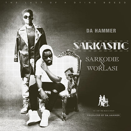 sakasaka Da Hammer Sarkastic ft. Sarkodie x Worlasi - Da Hammer - Sarkastic ft. Sarkodie x Worlasi