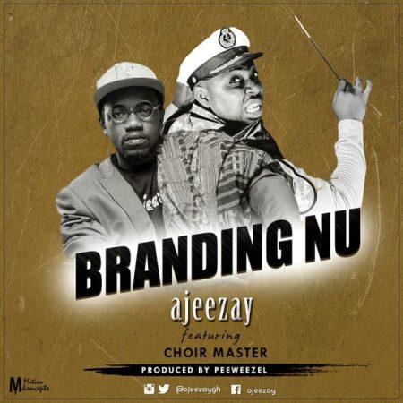Ajeezay Branding Nu ft. Choirmaster - Ajeezay - Branding Nu ft. Choirmaster