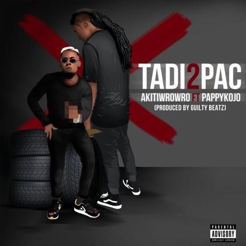 Akiti Wrowro ft. Pappy Kojo Tadi2Pac Prod By Guiltybeatz - Akiti Wrowro - Tadi2Pac ft. Pappy Kojo (Prod By Guiltybeatz)