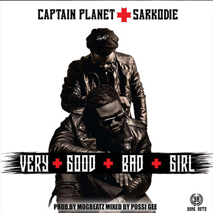 Captain Planet ft. Sarkodie Very Good Bad Girl - Captain Planet ft. Sarkodie - Very Good Bad Girl