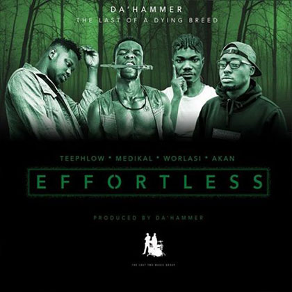 DaHammer ft. Teephlow Medikal Worlasi Akan Effortless - DaHammer ft. Teephlow - Medikal, Worlasi, Akan - Effortless (Prod by Da Hammer)