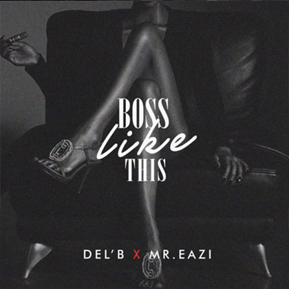 DelB x Mr Eazi Boss Like This - DelB x Mr Eazi - Boss Like This {Download Mp3}