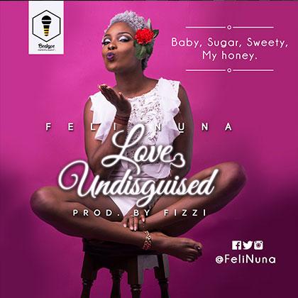 Feli Nuna Love Undisguised Prod. by Fizzi - Feli Nuna - Love Undisguised (Prod. by Fizzi)