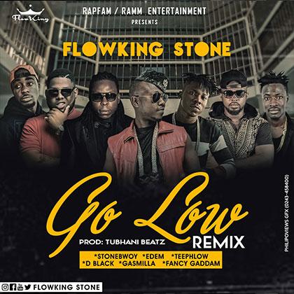 FlowKing Stone Go Low Remix ft. Stonebwoy Edem Teephlow D Black Gasmilla Fancy Gaddam - FlowKing Stone - Go Low Remix ft. Stonebwoy, Edem, Teephlow, D-Black, Gasmilla, Fancy Gaddam