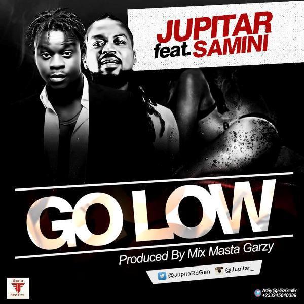 Jupitar Go Low ft. Samini Prod. by Mix masta Garzy - Jupitar - Go Low ft. Samini (Prod. by Mix masta Garzy)