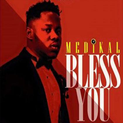 Medikal God Bless You - Medikal - God Bless You {Download mp3}