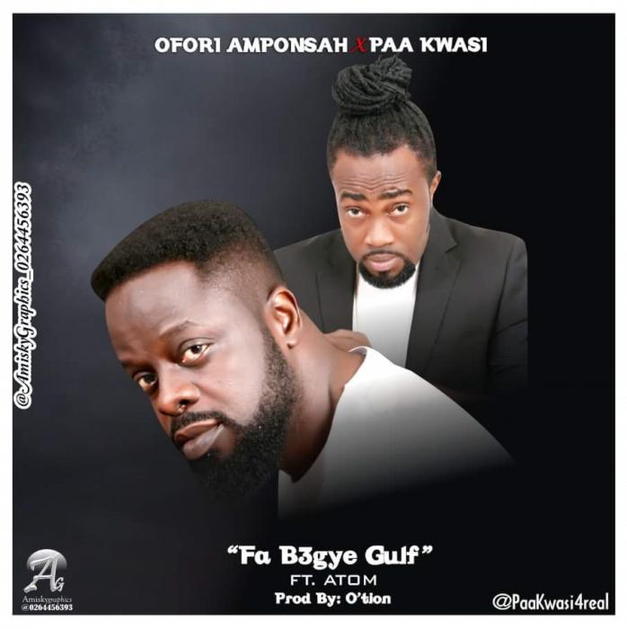 Ofori Amponsah x Paa Kwasi ft. Atom Fabegye Gulf prod by Appietus - Ofori Amponsah x Paa Kwasi ft. Atom - Fabegye Gulf (Prod by Appietus)