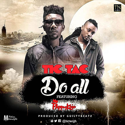 TicTac ft. PappyKojo Do All - TicTac ft. PappyKojo - Do All (Prod by Guilty Beatz)