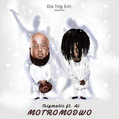 Trigmatic ft. A.I Motromodwo Prod by Oteng - Trigmatic ft. A.I - Motromodwo (Prod by Oteng)