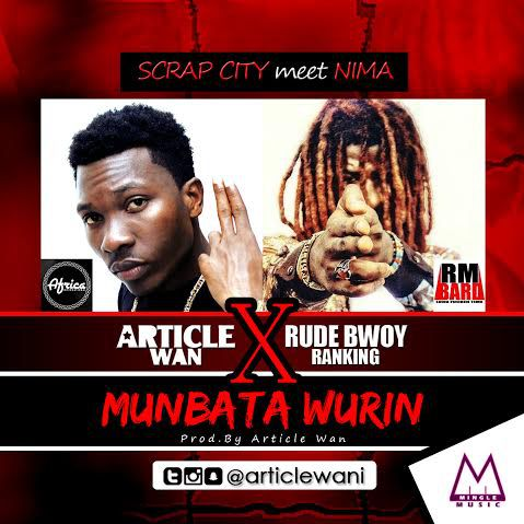 Article Wan ft. Rudebwoy Ranking Munbata Wurin - Article Wan ft. Rudebwoy Ranking - Munbata Wurin