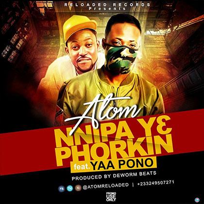 Atom ft. Yaa Pono Nnipa y3 Phorkin - Atom ft. Yaa Pono - Nnipa Y3 Phorkin {Download Mp3}