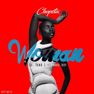 Chopstix Woman ft. Burna Boy Yung L - Chopstix - Woman ft. Burna Boy & Yung L