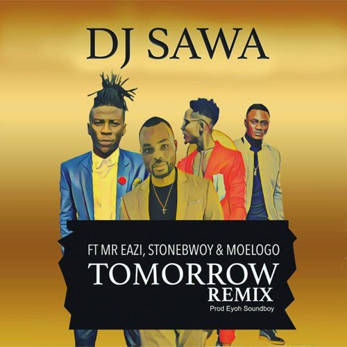 DJ Sawa Tomorrow Remix ft. Mr Eazi Stonebwoy Moelogo - DJ Sawa - Tomorrow (Remix) ft. Mr Eazi, Stonebwoy & Moelogo