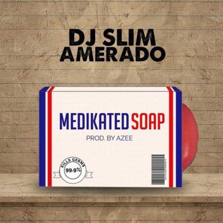 DJ Slim x Amerado Medikated Soap AMG Medikal Diss - Amerado x DJSlim - Medikated Soap (AMG Medikal Diss) Download Mp3