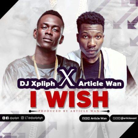 Dj Xpliph I Wish Sumsumpe ft. Article Wan - Dj Xpliph - I Wish Sumsumpe ft. Article Wan