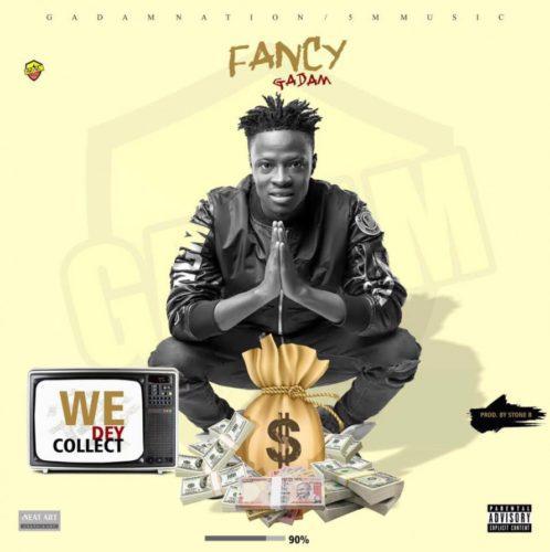 Fancy Gadam We Dey Collect - Fancy Gadam - We Dey Collect (Download Mp3)