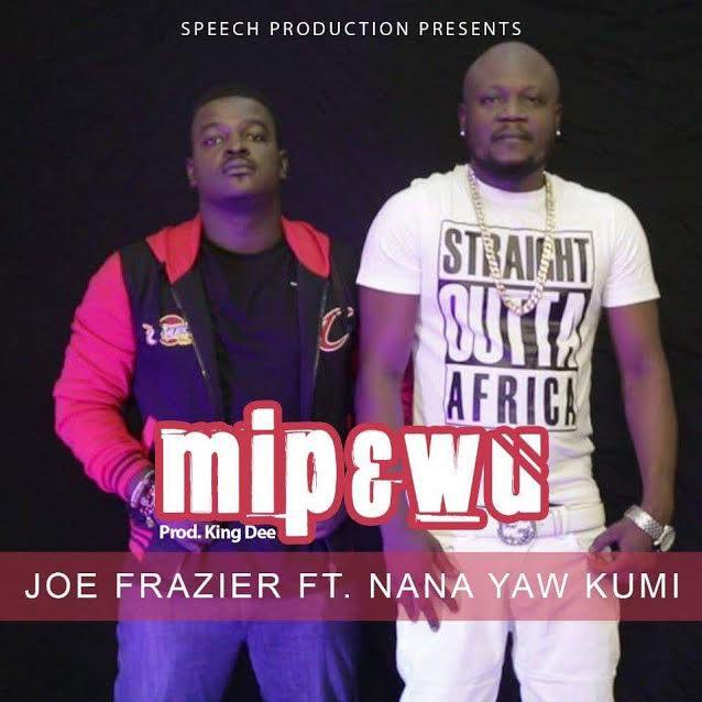 Joe Fraizer Mi P3 Wu ft. Nana Yaw Kumi - Joe Fraizer - Mi P3 Wu ft. Nana Yaw Kumi (Prod. by King Dee)