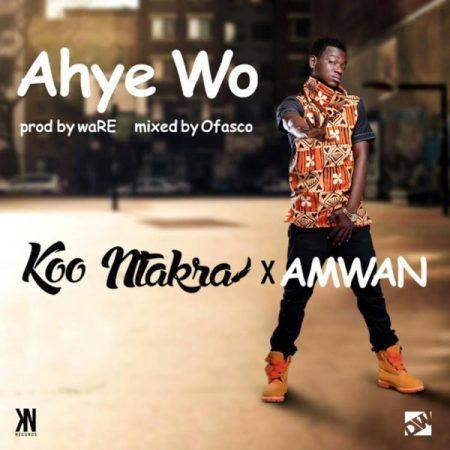 Koo Ntakra Ahye WO ft. Amwan - Koo Ntakra - Ahye WO ft. Amwan