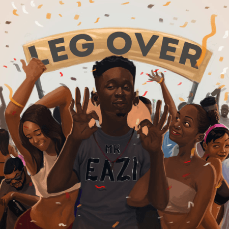 Mr Eazi Leg Over Prod. By Ekelly - Mr Eazi - Leg Over (Prod. By Ekelly)