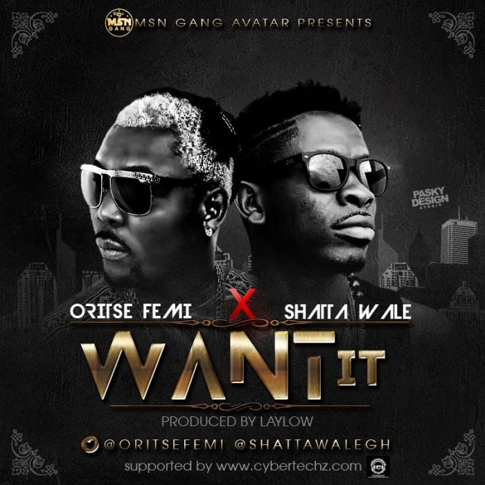 Oritse Femi ft. Shatta Wale Want It - Oritse Femi ft. Shatta Wale - Want It {Download Mp3}