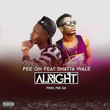PEE Gh ft. Shatta Wale Alright - PEE Gh ft. Shatta Wale - Alright (Prod By PEE Gh)