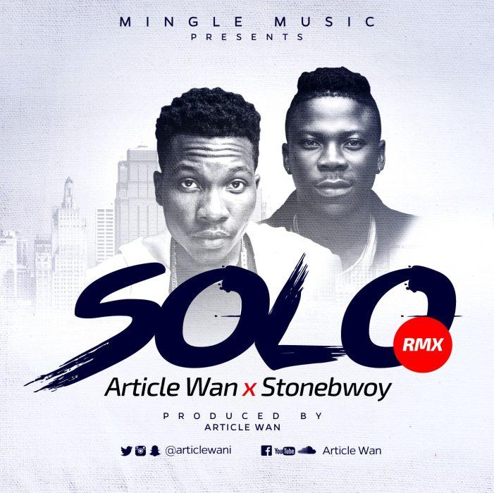 SOLO Remix Article Wan ft. StoneBwoy - SOLO Remix - Article Wan ft. StoneBwoy {Download Mp3}