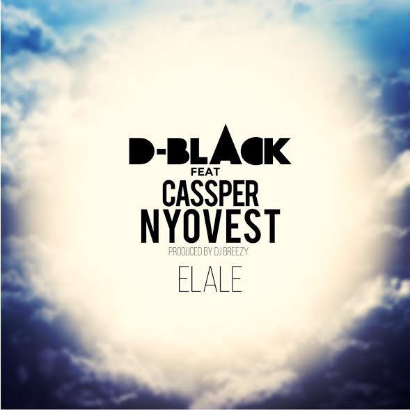 D Black Elale ft. Cassper Nyovest - D-Black - Elale ft. Cassper Nyovest (Prod. by DJ Breezy)