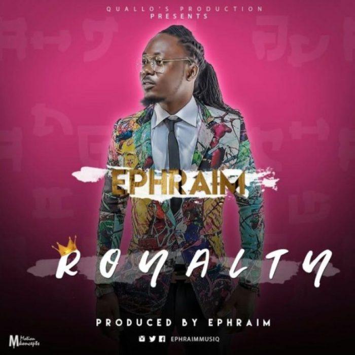Ephraim Royalty - Ephraim - Royalty Download Mp3