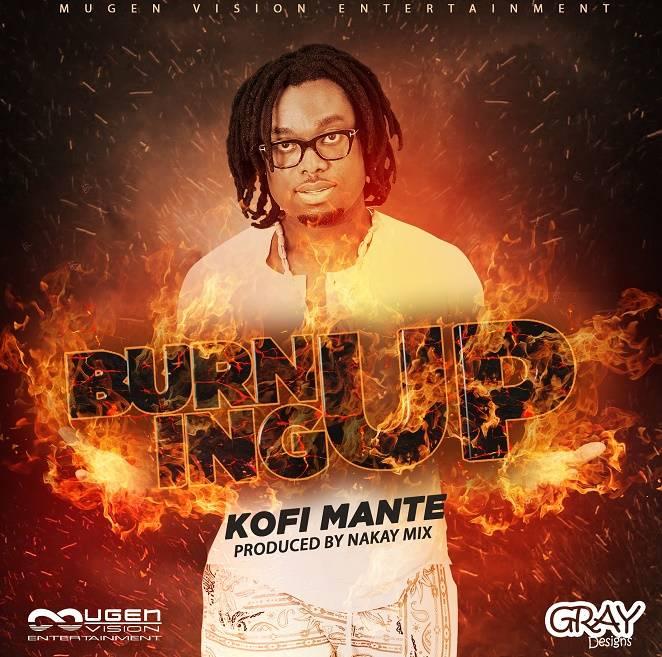 Kofi Mante Burning Up - Kofi Mante - Burning Up (Prod. By naKAy mix)
