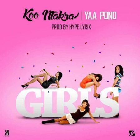 Koo Ntakra Girls ft. Yaa Pono - Koo Ntakra ft. Yaa Pono - Girls (Prod. By HypeLyrix)
