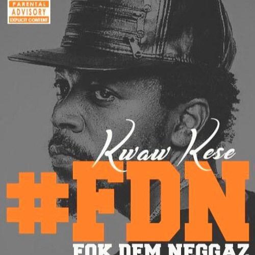 Kwaw Kese Fok Dem Neggaz - Kwaw Kese - Fok Dem Neggaz #FDN (Prod. by Ball-J)
