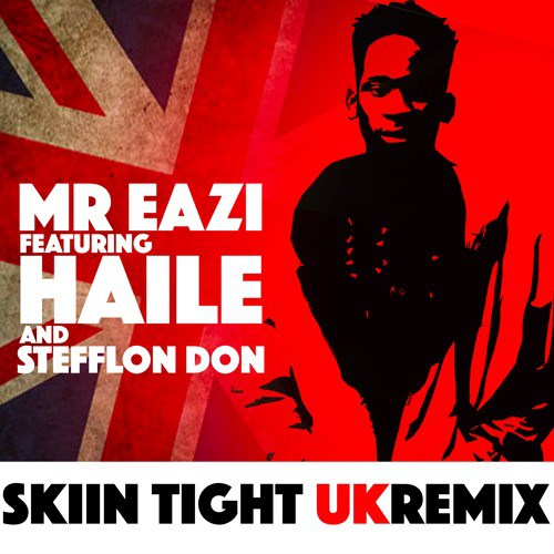 Mr Eazi Skin Tight UK Remix ft. Haile Steflon Don - Mr Eazi - Skin Tight UK Remix ft. Haile x Steflon Don