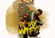 OB - Be My Wife ft. Mr Eazi {Download mp3}