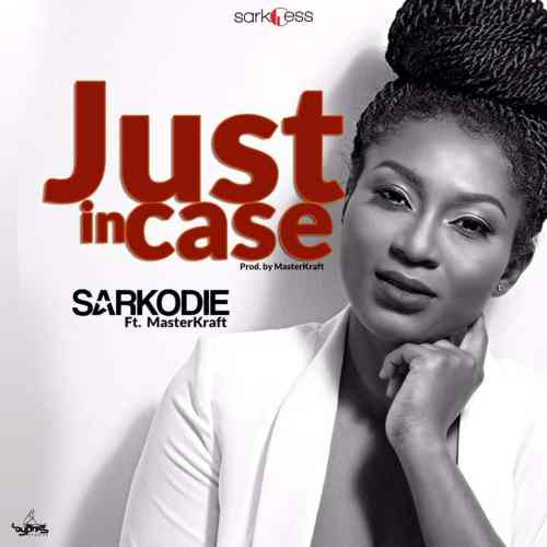 Sarkodie Just Incase ft. MasterKraft - Sarkodie - Just Incase ft. MasterKraft {Download Mp3}