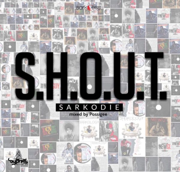 Sarkodie S.H.O.U.T Mixed by PossiGee - Sarkodie - S.H.O.U.T (Mixed by PossiGee)