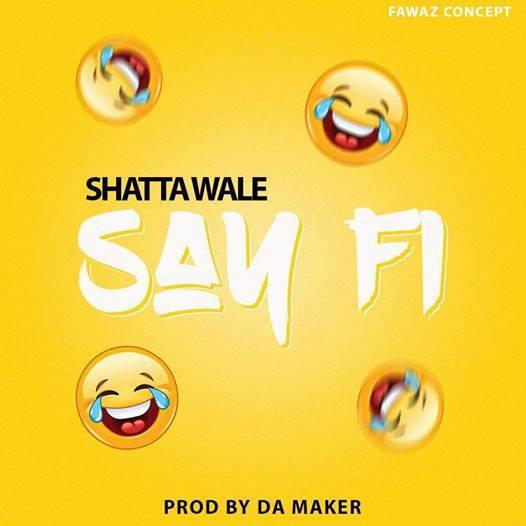 Shatta Wale Say Fi Prod.by damaker - Shatta Wale - Say Fi (Prod.by damaker)