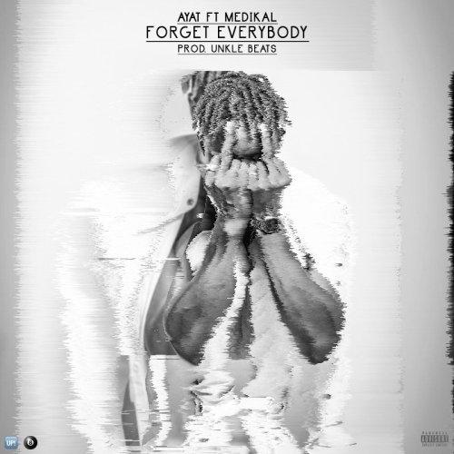 AYAT ft. Medikal Forget Everybody - AYAT ft. Medikal - Forget Everybody (Download mp3)