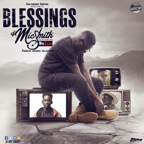 Dj Mic Smith Blessings ft. Mr Eazi - Dj Mic Smith - Blessings ft. Mr Eazi {Download mp3}