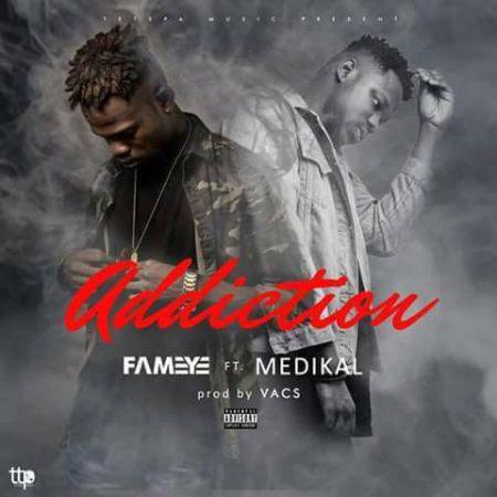 Fameye ft. Medikal Addiction blissgh - Fameye ft. Medikal - Addiction (Download Mp3)
