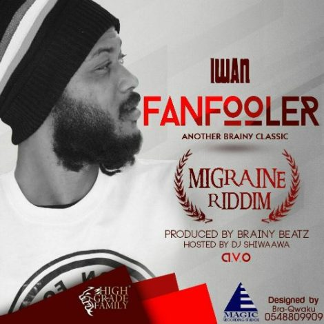 IWAN Fan Fooler Migraine Riddim - IWAN - Fan Fooler (Migraine Riddim) (Prod. By BrainyBeatz)