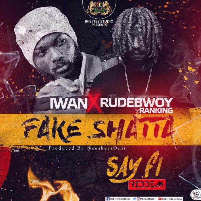 Iwan x Rudwbwoy Fake Shatta - Iwan x Rudwbwoy - Fake Shatta {Download Mp3}