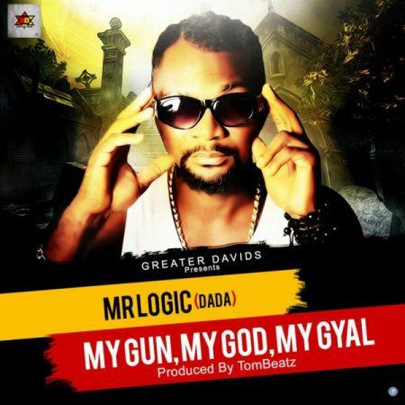 Mr Logic My Gun My God My Gyal - Mr Logic - My Gun My God My Gyal (Prod by Tom Beatz Clean)