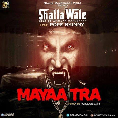 Shatta Wale Mayaa Tra ft. Pope Skinny - Shatta Wale - Mayaa Tra ft. Pope Skinny (Prod. by Williesbeatz)