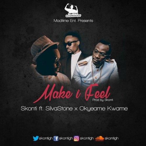Skonti ft. Silvastone x Okyeame Kwame MAKE I FEEL - Skonti ft. Okyeame Kwame x Silvastone - MAKE I FEEL