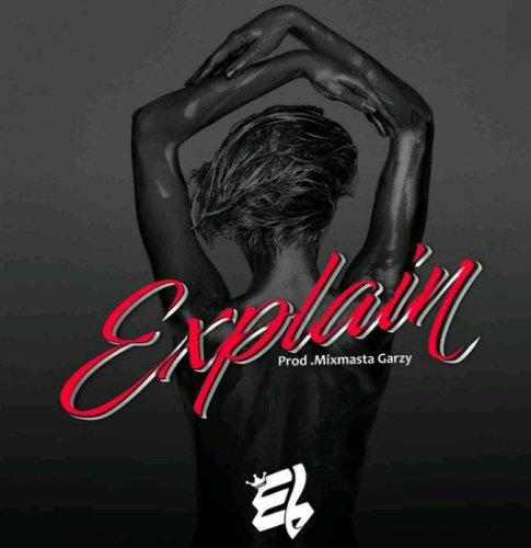 E.L Explain Prod. by Mix Masta Garzy - E.L - Explain (Prod. by Mix Masta Garzy)