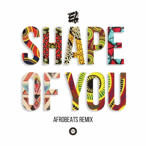 E.L Shape Of You Afrobeats - E.L - Shape Of You (Afrobeats Remix)