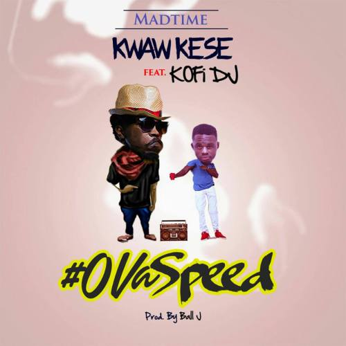 Kwaw Kese ft. Kofi DJ OvaSpeed - Kwaw Kese ft. Kofi DJ - OvaSpeed (Prod by Ball J Beat)