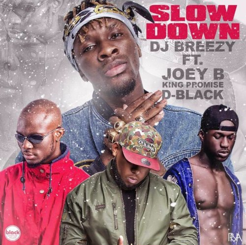 Slow Down DJ Breezy ft. Joey B x D Black x King Promise - Slow Down - DJ Breezy ft. Joey B x D-Black x King Promise